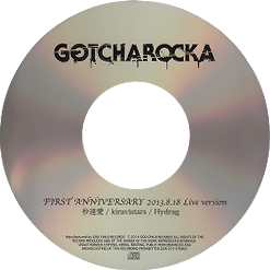 GOTCHAROCKA - FIRST ANNIVERSARY 2013.8.18 Live version
