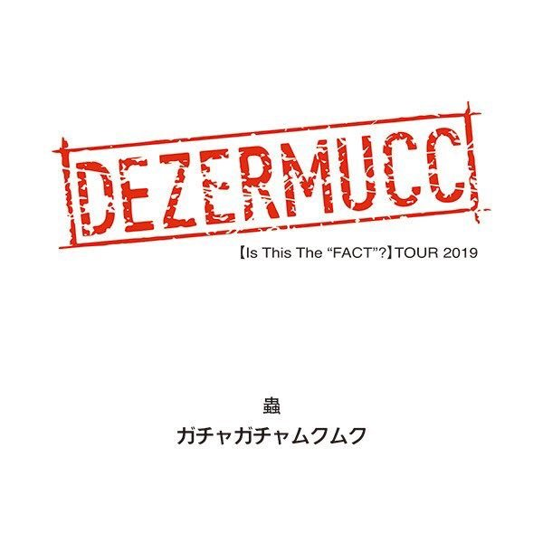 "DEZERMUCC - 【Is This The ""FACT""?】 TOUR 2019 Limited Disc"