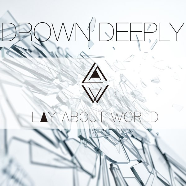 LAY ABOUT WORLD - DROWN DEEPLY