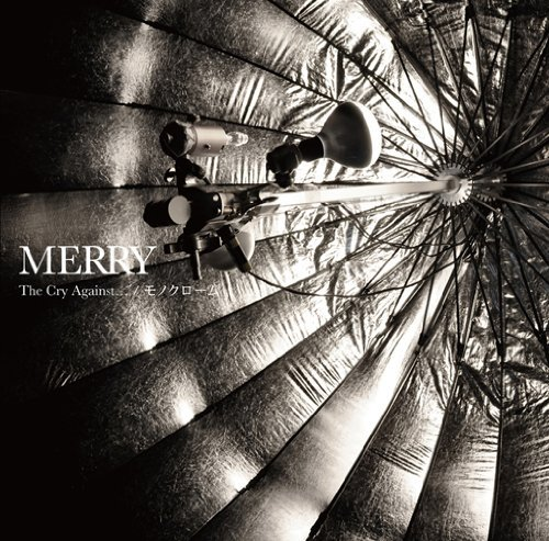MERRY - The Cry Against... / MONOCHROME Tsuujou-ban