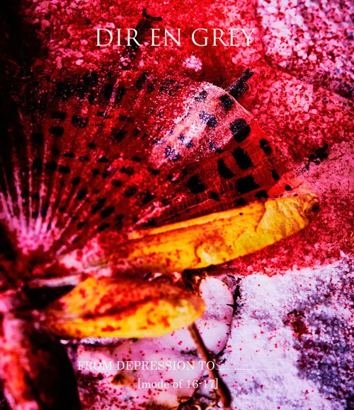 DIR EN GREY - FROM DEPRESSION TO ________ [mode of 16-17]